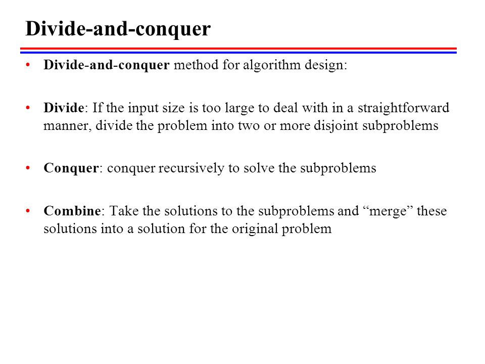 Divide-and-conquer Divide-and-conquer method for algorithm design:
