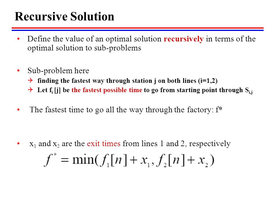 Recursive Solution Define the value of an optimal solution recursively in terms of the optimal solution to sub-problems.