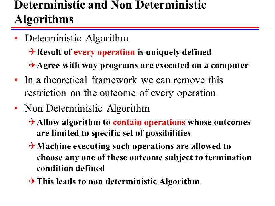 Deterministic and Non Deterministic Algorithms