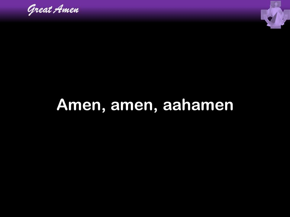 Great Amen Amen, amen, aahamen