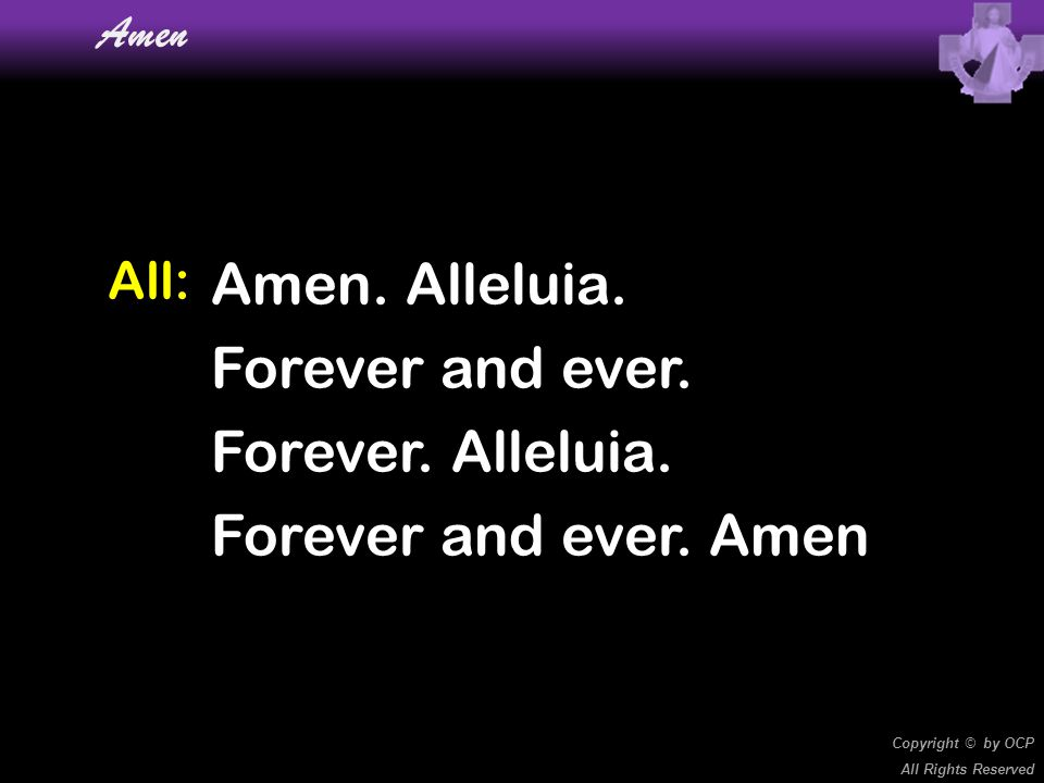 Amen. Alleluia. Forever and ever. Forever. Alleluia.