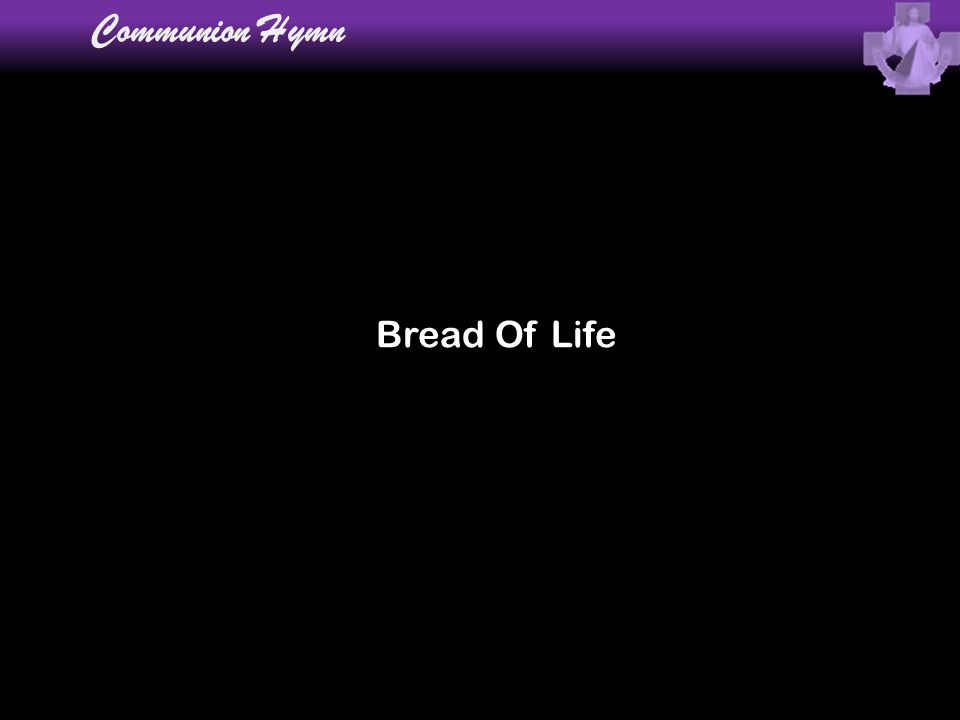 Communion Hymn Bread Of Life