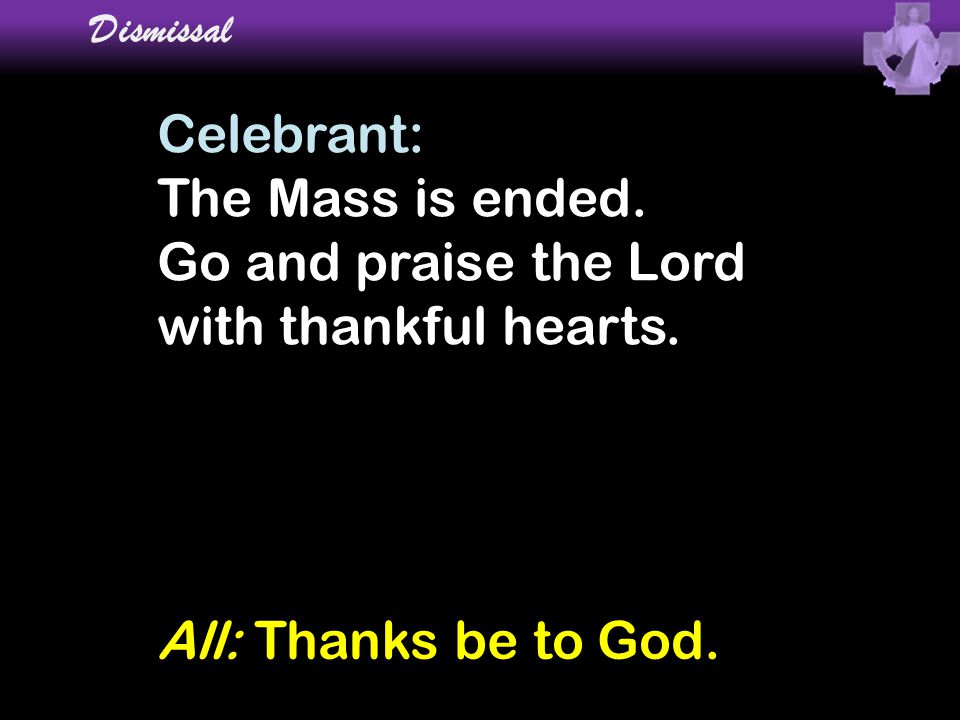 Go and praise the Lord with thankful hearts.