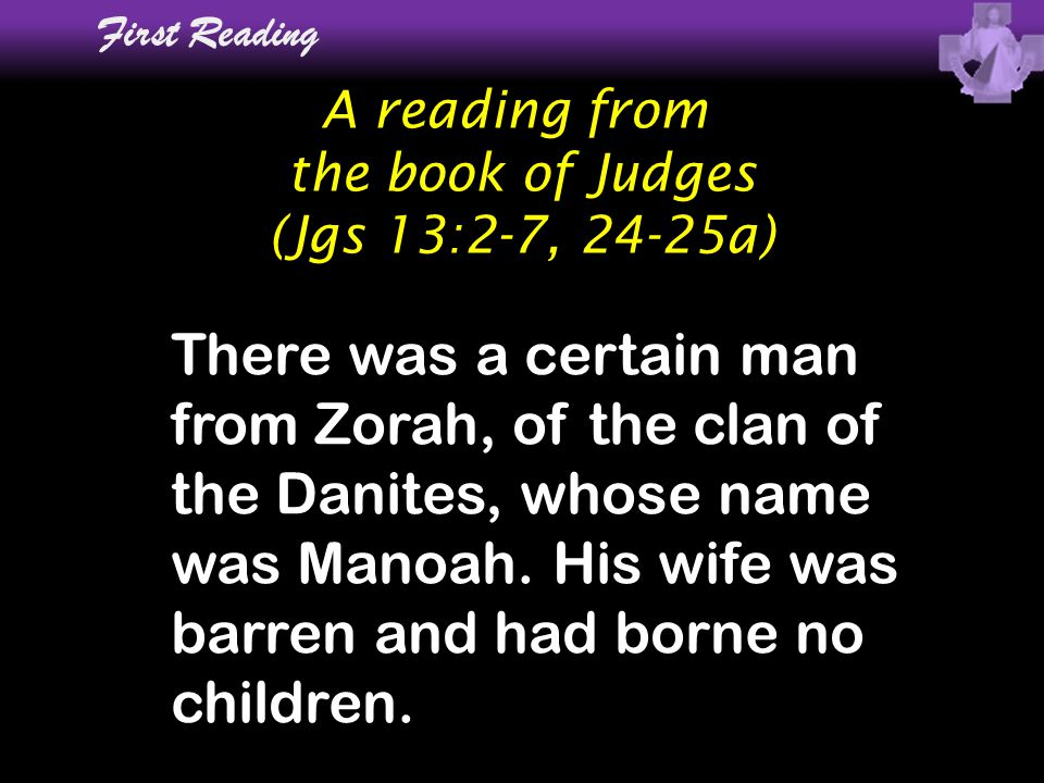 First Reading A reading from. the book of Judges. (Jgs 13:2-7, 24-25a)