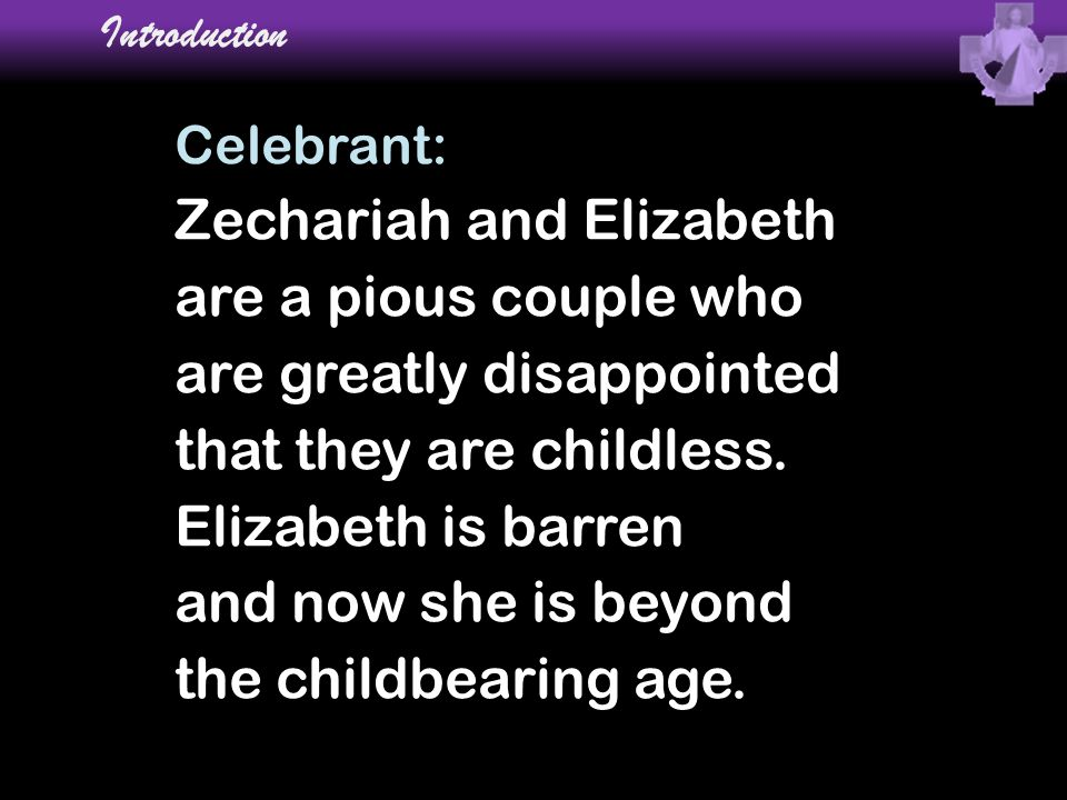 Zechariah and Elizabeth are a pious couple who