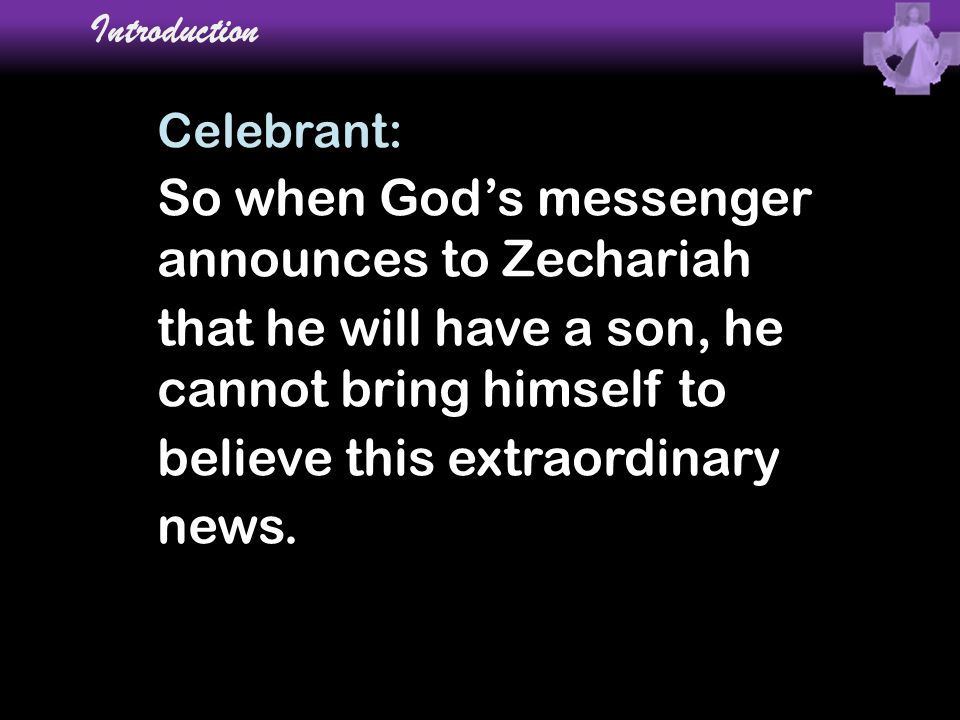 So when God's messenger announces to Zechariah