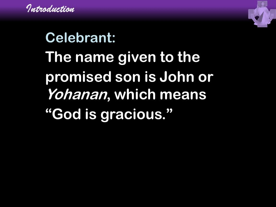 promised son is John or Yohanan, which means God is gracious.