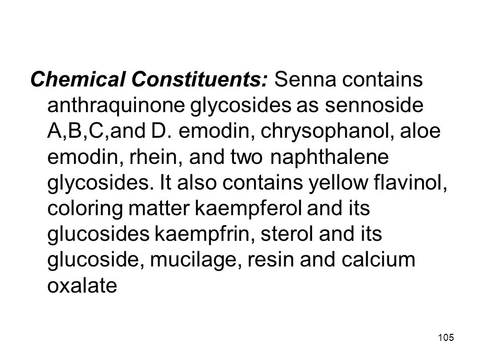 Chemical Constituents: Senna contains anthraquinone glycosides as sennoside A,B,C,and D.