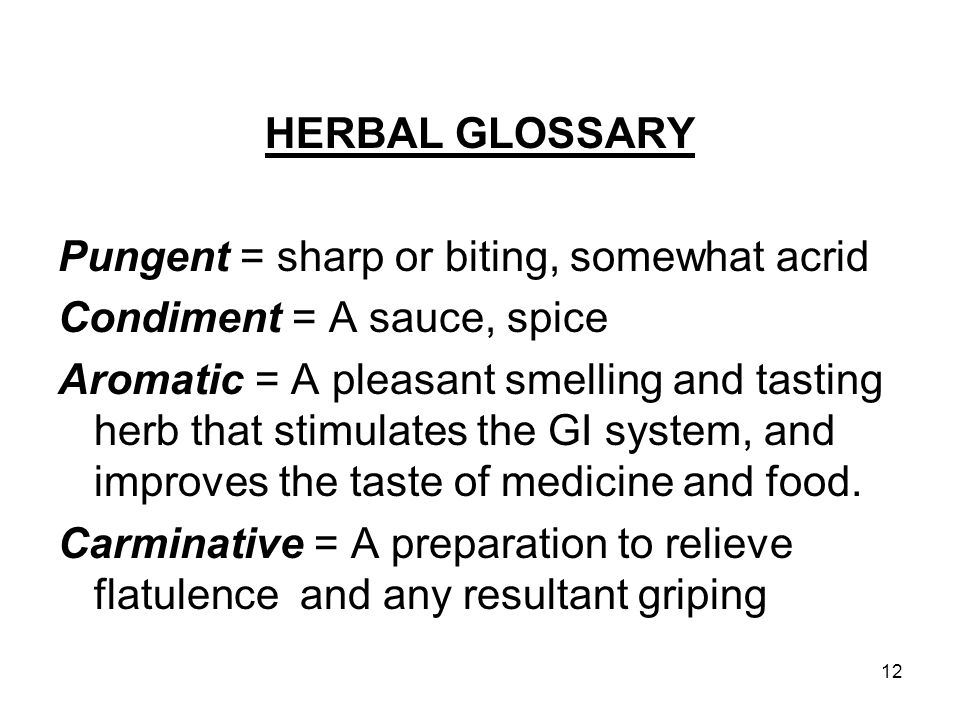 HERBAL GLOSSARY Pungent = sharp or biting, somewhat acrid. Condiment = A sauce, spice.