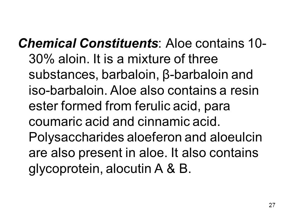 Chemical Constituents: Aloe contains 10-30% aloin