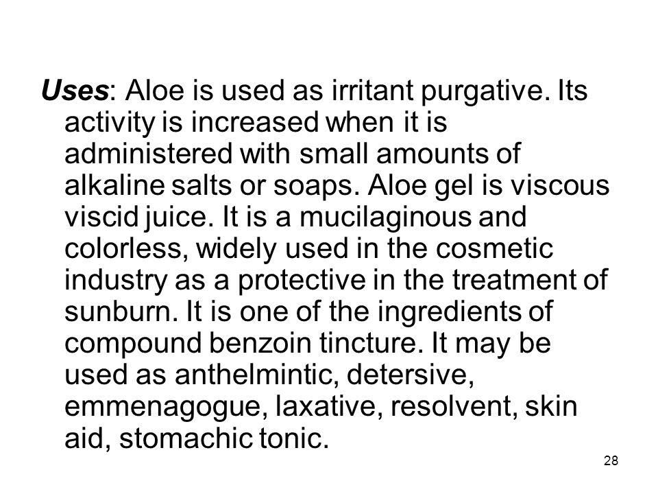 Uses: Aloe is used as irritant purgative