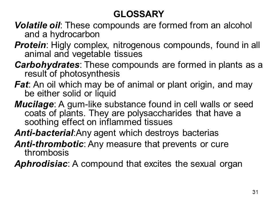 GLOSSARY Volatile oil: These compounds are formed from an alcohol and a hydrocarbon.