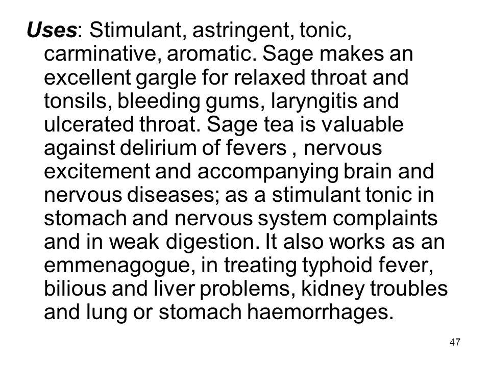 Uses: Stimulant, astringent, tonic, carminative, aromatic