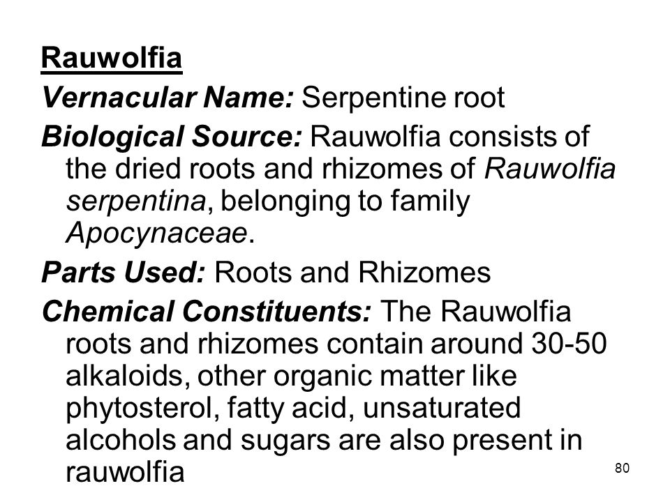 Rauwolfia Vernacular Name: Serpentine root.