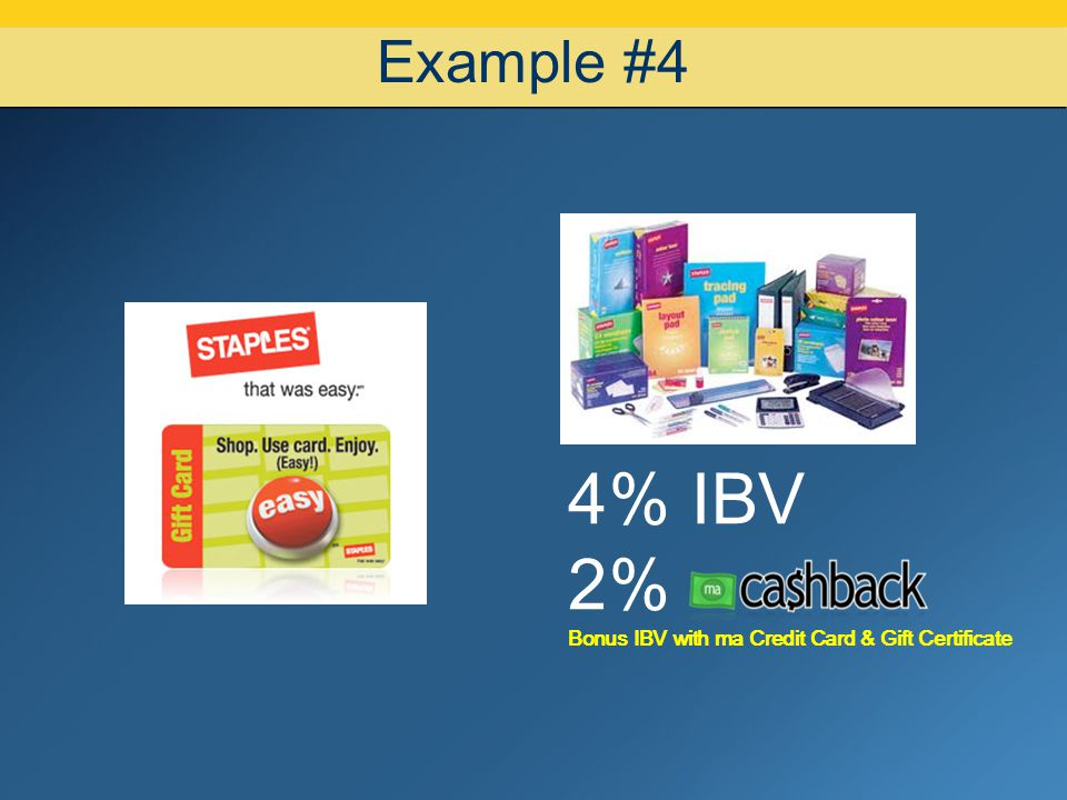 4% IBV 2% Example #4 Bonus IBV with ma Credit Card & Gift Certificate