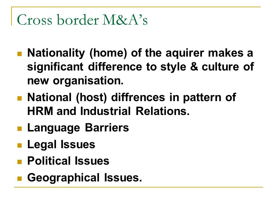 Cross border M&A's Nationality (home) of the aquirer makes a significant difference to style & culture of new organisation.