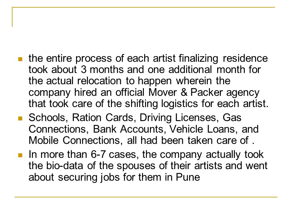 the entire process of each artist finalizing residence took about 3 months and one additional month for the actual relocation to happen wherein the company hired an official Mover & Packer agency that took care of the shifting logistics for each artist.
