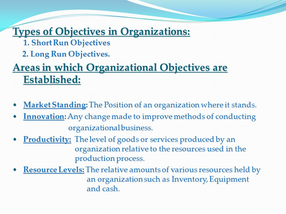 Types of Objectives in Organizations: 1. Short Run Objectives