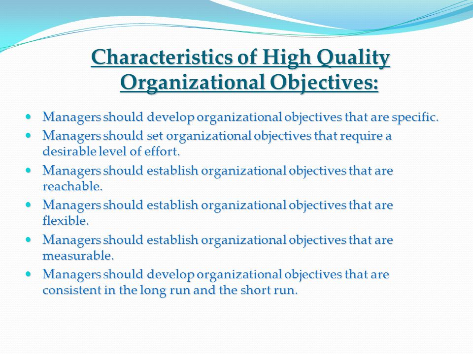 Characteristics of High Quality Organizational Objectives: