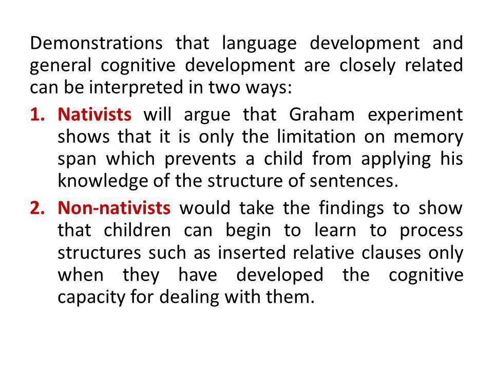 Demonstrations that language development and general cognitive development are closely related can be interpreted in two ways: