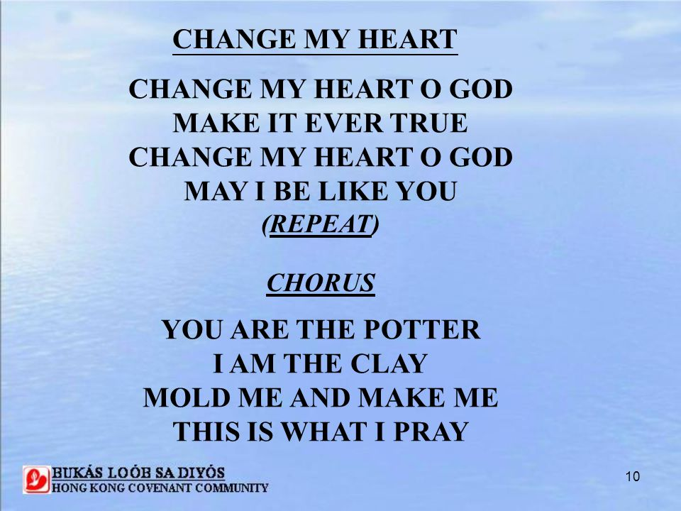 CHANGE MY HEART CHANGE MY HEART O GOD MAKE IT EVER TRUE