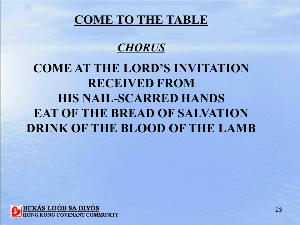 COME AT THE LORD'S INVITATION RECEIVED FROM HIS NAIL-SCARRED HANDS