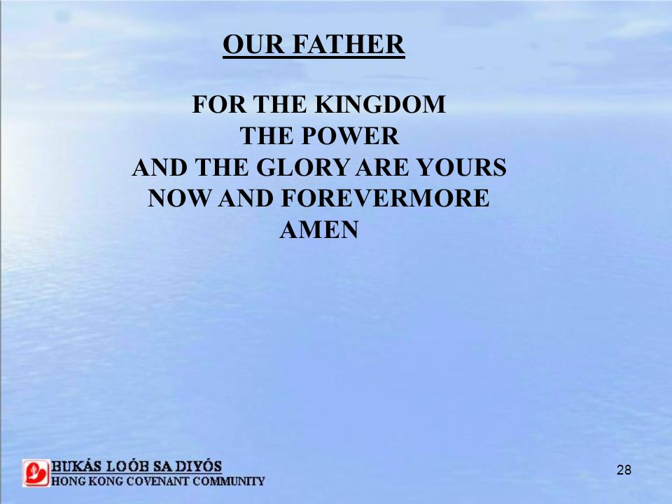 OUR FATHER FOR THE KINGDOM THE POWER AND THE GLORY ARE YOURS