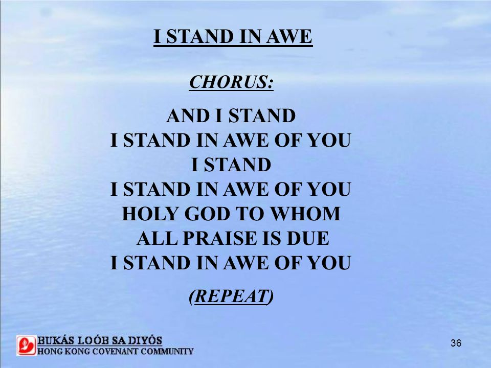 I STAND IN AWE AND I STAND I STAND IN AWE OF YOU I STAND