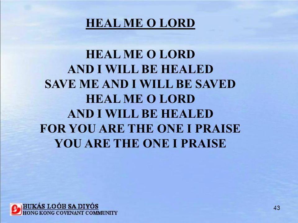 SAVE ME AND I WILL BE SAVED FOR YOU ARE THE ONE I PRAISE