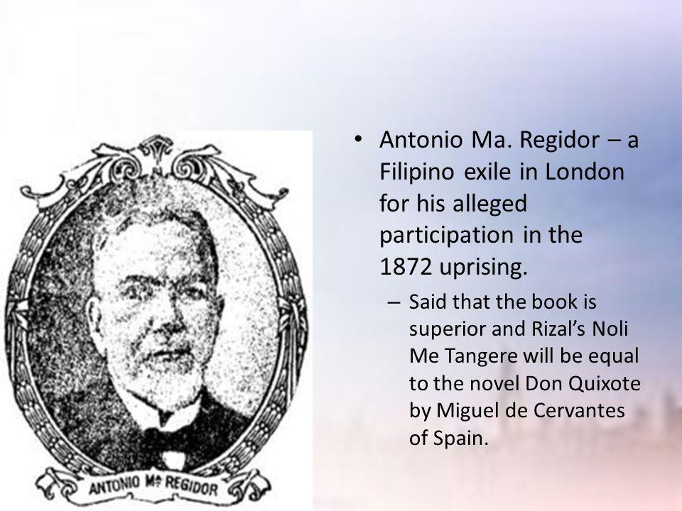 Antonio Ma. Regidor – a Filipino exile in London for his alleged participation in the 1872 uprising.