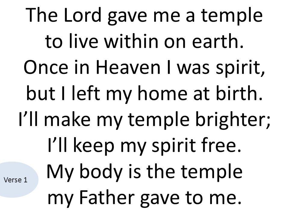 The Lord gave me a temple to live within on earth