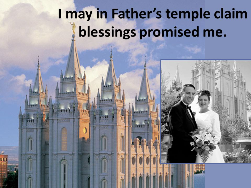 I may in Father's temple claim blessings promised me.
