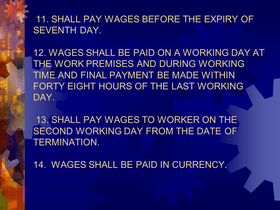 11. SHALL PAY WAGES BEFORE THE EXPIRY OF SEVENTH DAY. 12