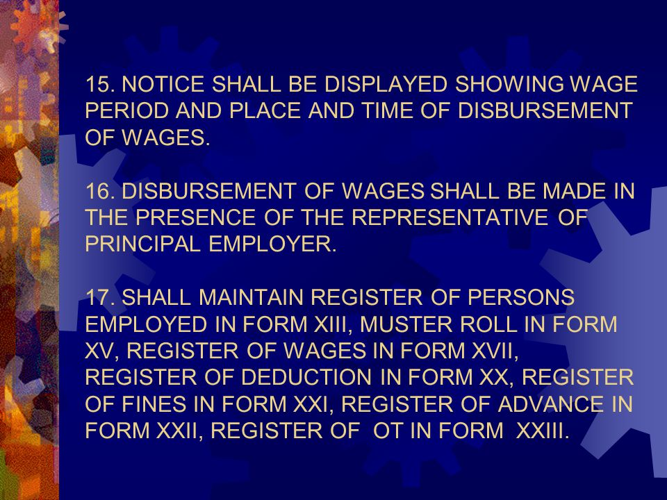 15. NOTICE SHALL BE DISPLAYED SHOWING WAGE PERIOD AND PLACE AND TIME OF DISBURSEMENT OF WAGES.