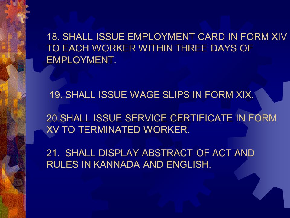 18. SHALL ISSUE EMPLOYMENT CARD IN FORM XIV TO EACH WORKER WITHIN THREE DAYS OF EMPLOYMENT.