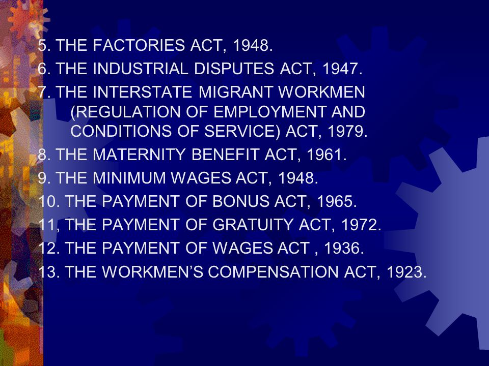 5. THE FACTORIES ACT, 1948. 6. THE INDUSTRIAL DISPUTES ACT, 1947.