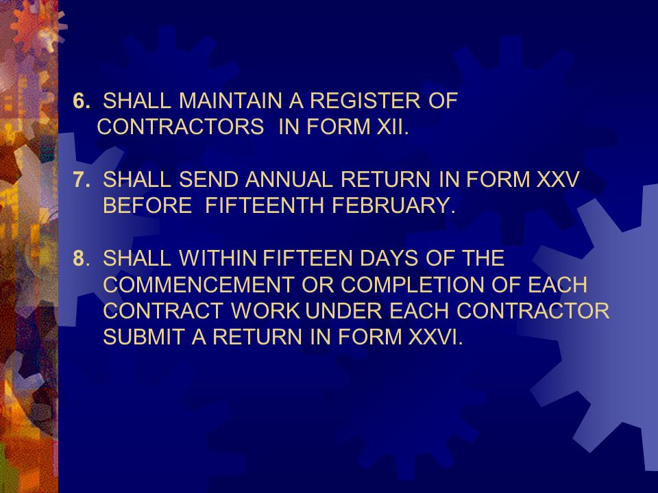 6. SHALL MAINTAIN A REGISTER OF CONTRACTORS IN FORM XII. 7