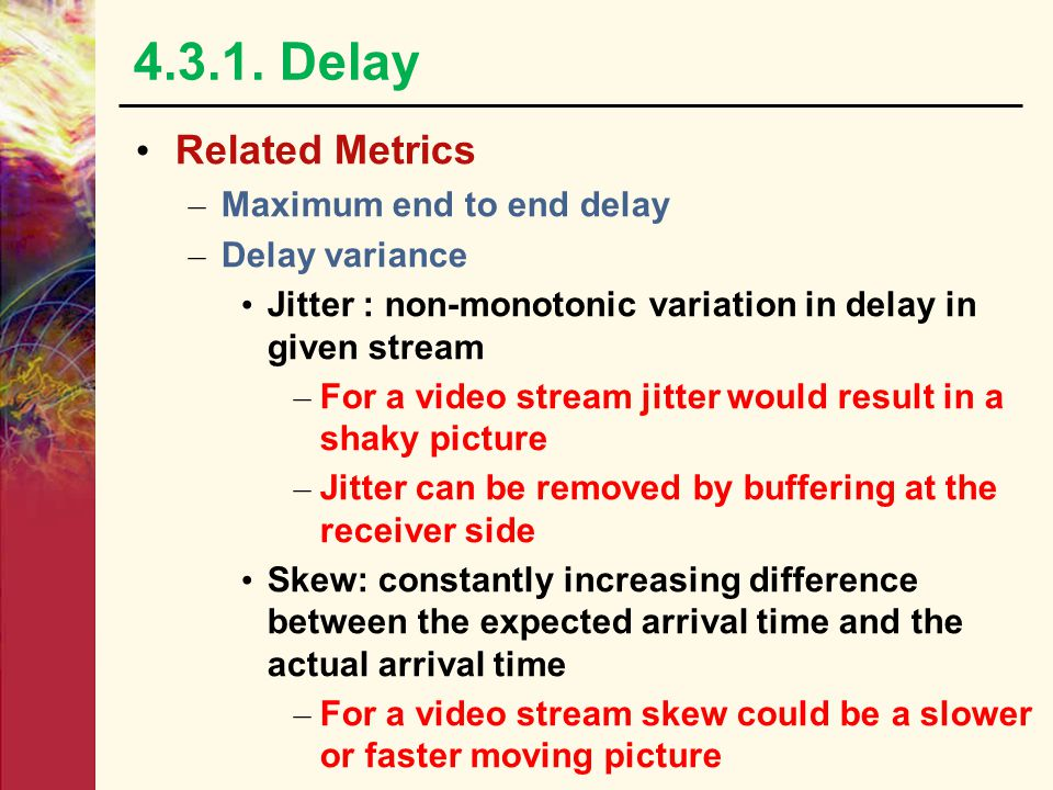 4.3.1. Delay Related Metrics Maximum end to end delay Delay variance