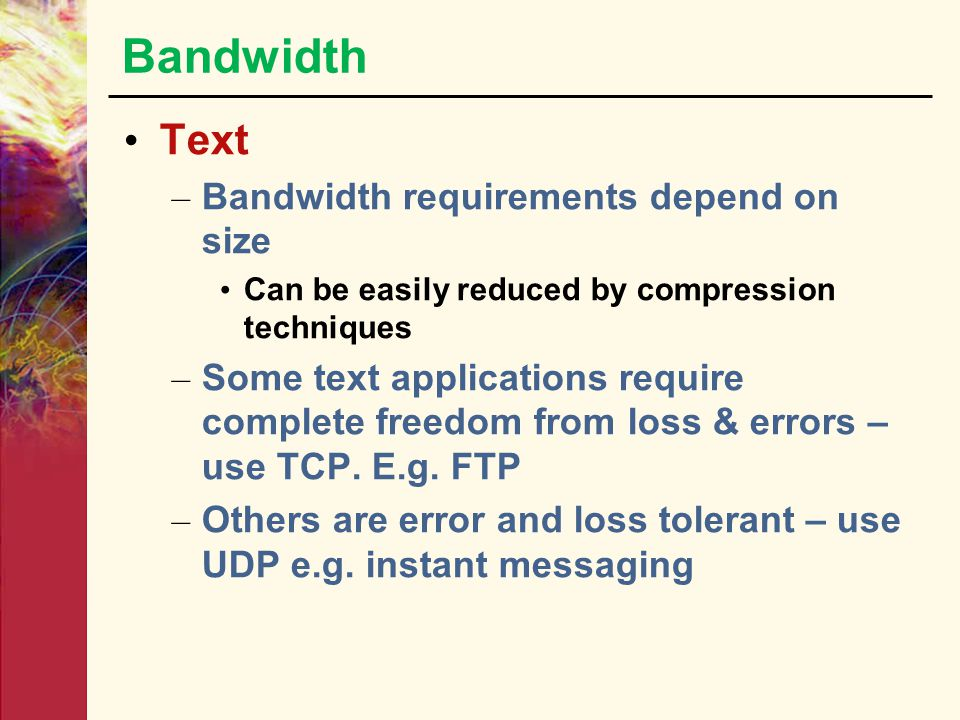 Bandwidth Text Bandwidth requirements depend on size