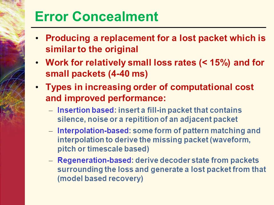 Error Concealment Producing a replacement for a lost packet which is similar to the original.