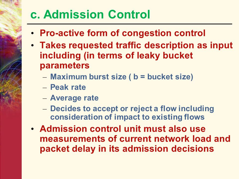 c. Admission Control Pro-active form of congestion control