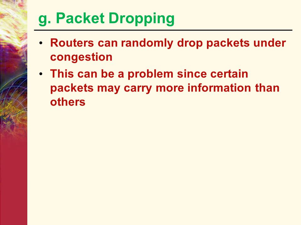 g. Packet Dropping Routers can randomly drop packets under congestion