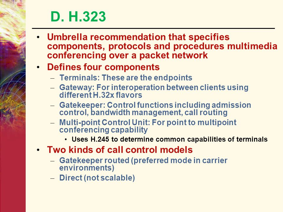 D. H.323 Umbrella recommendation that specifies components, protocols and procedures multimedia conferencing over a packet network.