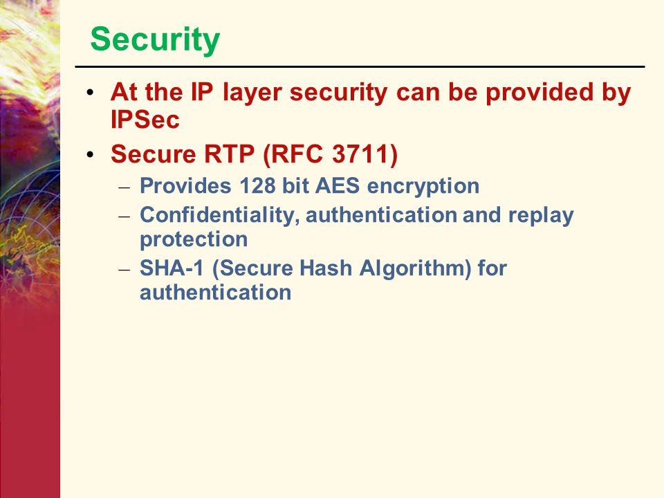 Security At the IP layer security can be provided by IPSec