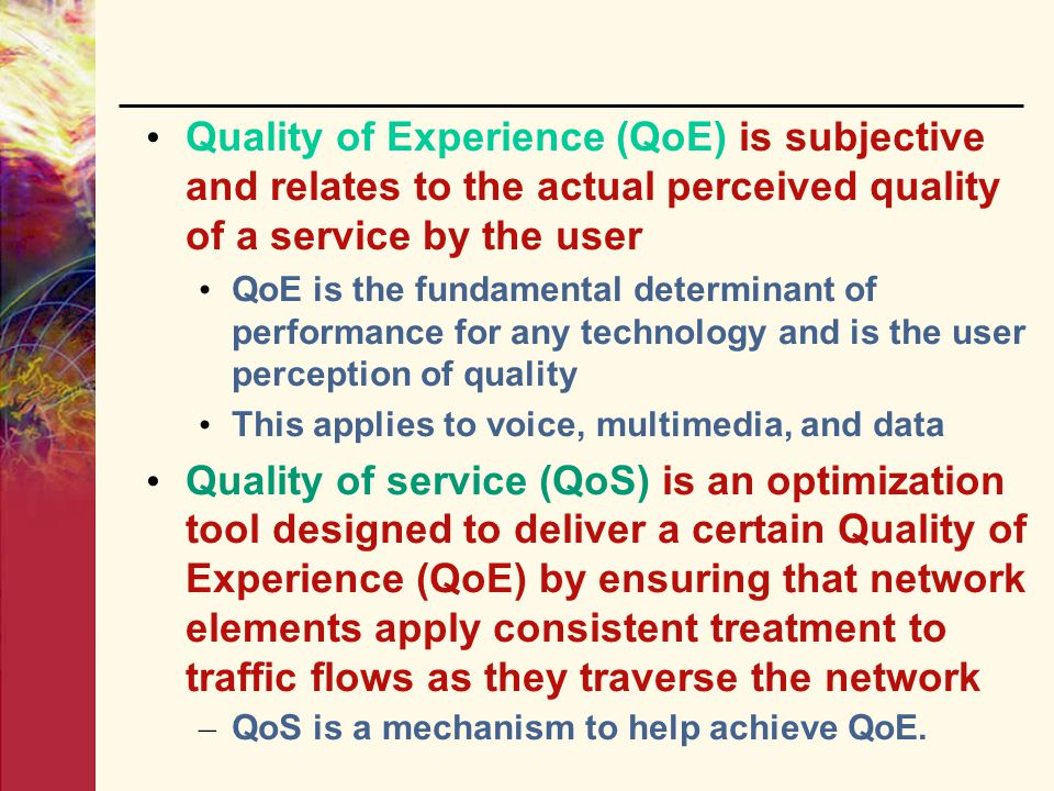 Quality of Experience (QoE) is subjective and relates to the actual perceived quality of a service by the user