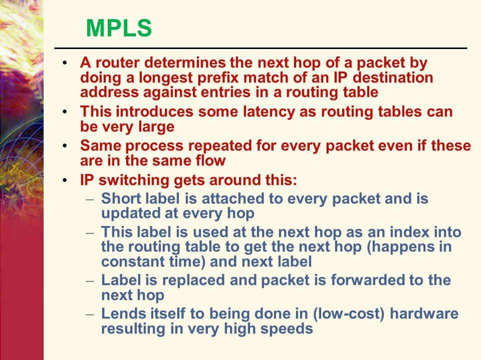 MPLS A router determines the next hop of a packet by doing a longest prefix match of an IP destination address against entries in a routing table.