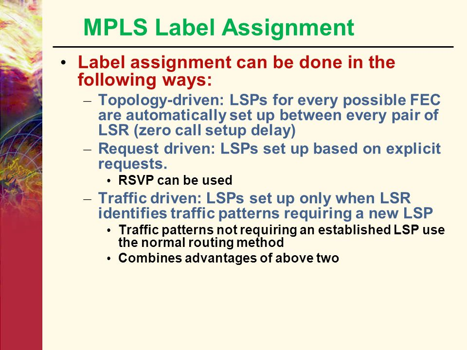 MPLS Label Assignment Label assignment can be done in the following ways: