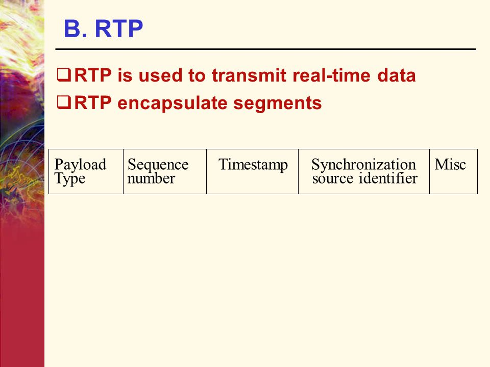 B. RTP RTP is used to transmit real-time data RTP encapsulate segments