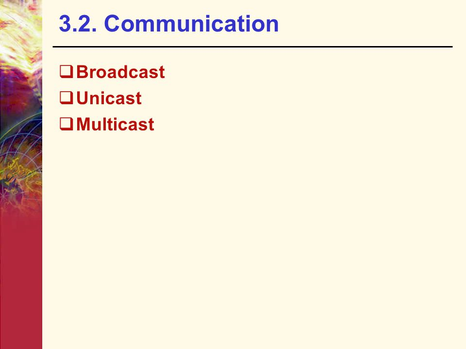3.2. Communication Broadcast Unicast Multicast