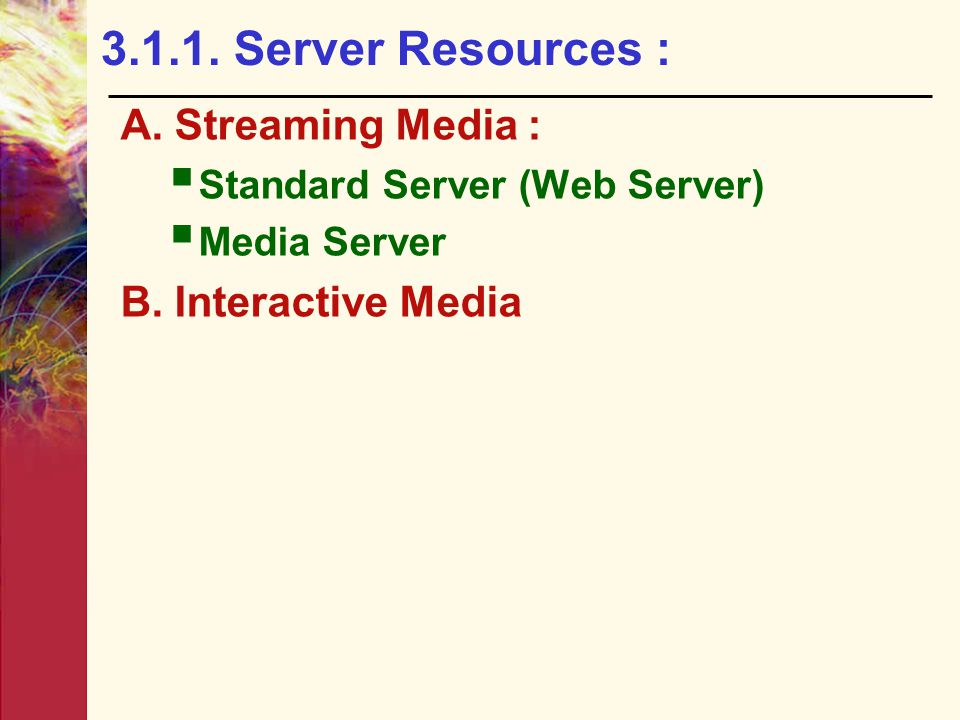 3.1.1. Server Resources : A. Streaming Media : B. Interactive Media